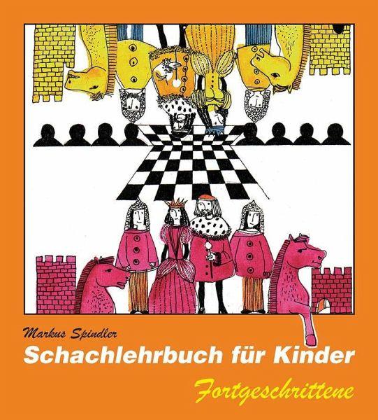 Schachlehrbuch für Kinder Fortgeschrittene - Spindler, Markus