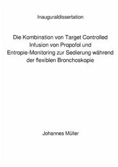 Die Kombination von Target Controlled Infusion von Propofol und Entropie-Monitoring zur Sedierung während der flexiblen - Müller, Johannes