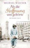 Als die Hoffnung uns gehörte / Die Korff-Saga Bd.2
