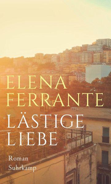 Lästige Liebe - Ferrante, Elena