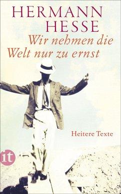 Wir nehmen die Welt nur zu ernst - Hesse, Hermann