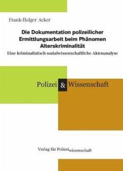 Die Dokumentation polizeilicher Ermittlungsarbeit beim Phänomen Alterskriminalität - Acker, Frank-Holger