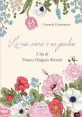 La mia anima è un giardino. Vita di Frances Hodgson Burnett