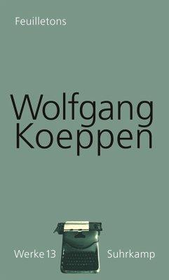 Feuilletons. Werke in 16 Bänden, Band 13 - Koeppen, Wolfgang