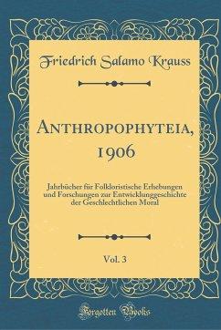 Anthropophyteia, 1906, Vol. 3