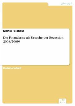 Die Finanzkrise als Ursache der Rezession 2008/2009? (eBook, PDF) - Feldhaus, Martin