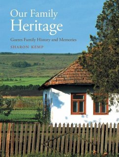 Our Family Heritage: Goeres Family History and Memories