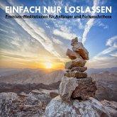 EINFACH NUR LOSLASSEN: Premium-Meditationen für Anfänger und Fortgeschrittene (MP3-Download)