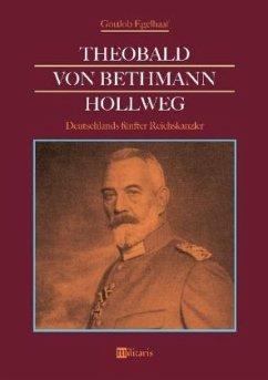 Theobald von Bethmann Hollweg - Deutschlands fünfter Reichskanzler - Egelhaaf, Gottlob
