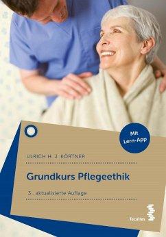Grundkurs Pflegeethik (eBook, ePUB) - Körtner, Ulrich