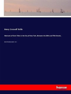 Abstracts of Farm Titles in the City of New York, Between the 39th and 75th Streets,