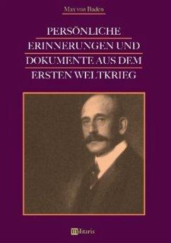 Persönliche Erinnerungen und Dokumente aus dem Ersten Weltkrieg - Max von Baden, Prinz