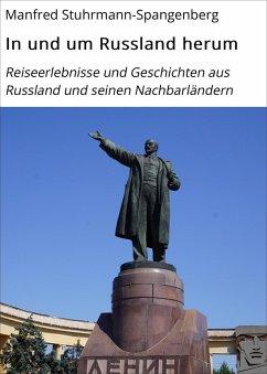 In und um Russland herum (eBook, ePUB) - Stuhrmann-Spangenberg, Manfred