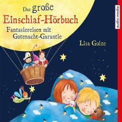 Das große Einschlaf-Hörbuch. Fantasiereisen mit Gutenacht-Garantie (MP3-Download) - Golze, Lisa