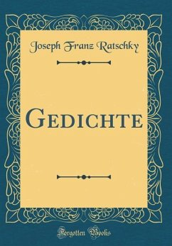Gedichte (Classic Reprint) - Ratschky, Joseph Franz