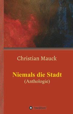 Niemals die Stadt - Mauck, Christian
