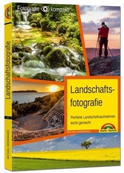 Landschaftsfotografie - das Praxisbuch für perfekte Aufnahmen - Hennemann, Michael