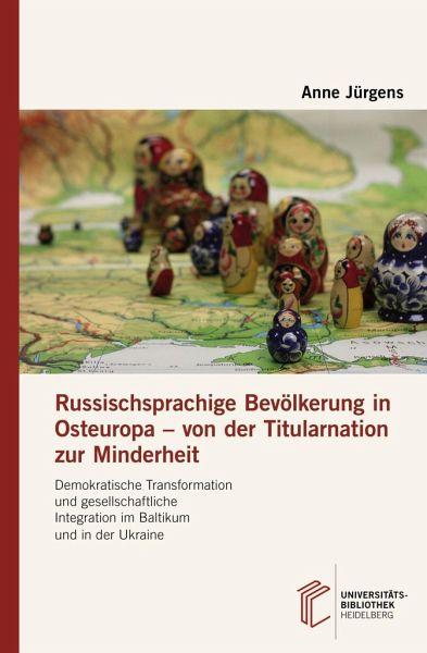 Russischsprachige Bevölkerung in Osteuropa - von der Titularnation zur Minderheit - Jürgens, Anne