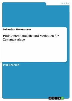 Paid-Content-Modelle und Methoden für Zeitungsverlage - Hattermann, Sebastian