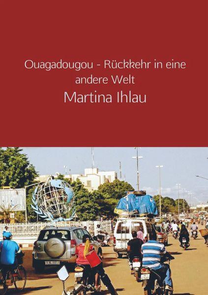 Ouagadougou - Rückkehr in eine andere Welt - Martina Ihlau