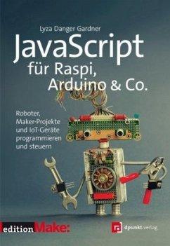 JavaScript für Raspi, Arduino & Co. - Gardner, Lyza Danger