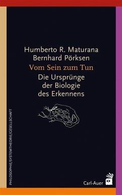 Vom Sein zum Tun - Maturana, Humberto R.; Pörksen, Bernhard