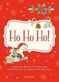 Ho ho ho - Zauberhafte Rezepte, DIY-Ideen und Geschichten für die schönste Zeit des Jahres