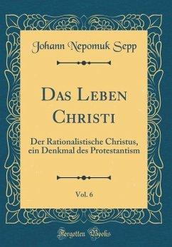 Das Leben Christi, Vol. 6 - Sepp, Johann Nepomuk