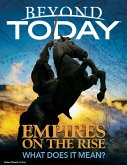 Beyond Today: Empires On the Rise, What Does It Mean? (eBook, ePUB)