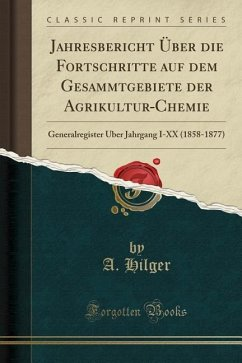 Jahresbericht Über die Fortschritte auf dem Gesammtgebiete der Agrikultur-Chemie - Hilger, A.