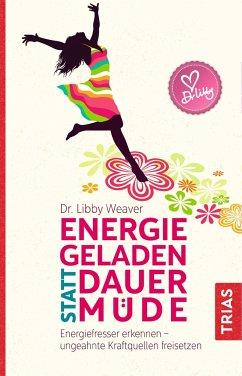 Energiegeladen statt dauermüde - Weaver, Libby