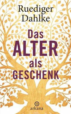Das Alter als Geschenk (eBook, ePUB) - Dahlke, Ruediger
