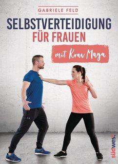 Selbstverteidigung für Frauen mit Krav Maga (eBook, ePUB) - Feld, Gabriele