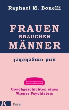 Frauen brauchen Männer (und umgekehrt) (eBook, ePUB) - Bonelli, Raphael M.