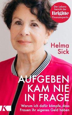 Aufgeben kam nie in Frage (eBook, ePUB) - Sick, Helma