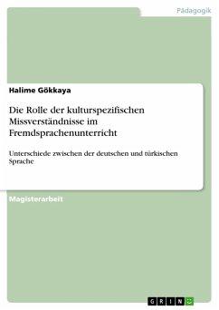 Die Rolle der kulturspezifischen Missverständnisse im Fremdsprachenunterricht (eBook, PDF) - Gökkaya, Halime