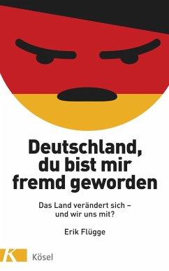 Deutschland, du bist mir fremd geworden (eBook, ePUB) - Flügge, Erik