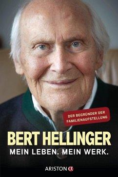 Mein Leben. Mein Werk. (eBook, ePUB) - Hellinger, Bert; Heilmann, Hanne-Lore