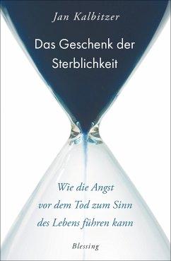 Das Geschenk der Sterblichkeit (eBook, ePUB) - Kalbitzer, Jan