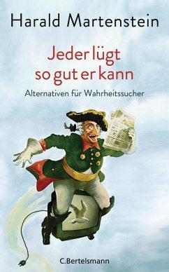 Jeder lügt so gut er kann (eBook, ePUB) - Martenstein, Harald