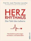 Herzrhythmus - Der Takt des Lebens. Herzrhythmusstörungen verstehen und behandeln (eBook, ePUB)