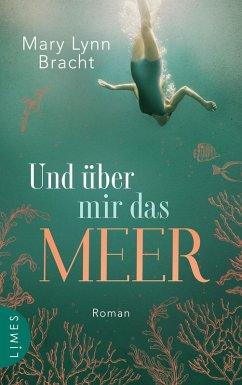 Und über mir das Meer (eBook, ePUB) - Bracht, Mary Lynn