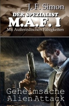 Der Spezialist M.A.F. I (Geheimsache Alien Attack ) - Simon, J. F.
