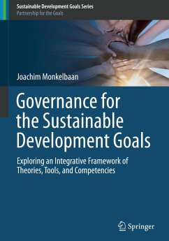 Governance for the Sustainable Development Goals: Exploring an Integrative Framework of Theories, Tools, and Competencies - Monkelbaan, Joachim