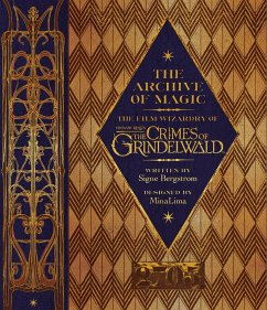 The Archive of Magic: The Film Wizardry of Fantastic Beasts: The Crimes of Grindelwald - Bergstrom, Signe