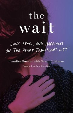 The Wait: Love, Fear, and Happiness on the Heart Transplant List (eBook, ePUB) - Bonner, Jennifer; Cushman, Susan