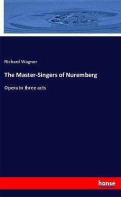 The Master-Singers of Nuremberg - Wagner, Richard