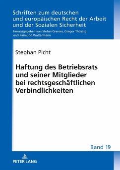 Haftung des Betriebsrats und seiner Mitglieder bei rechtsgeschäftlichen Verbindlichkeiten - Picht, Stephan