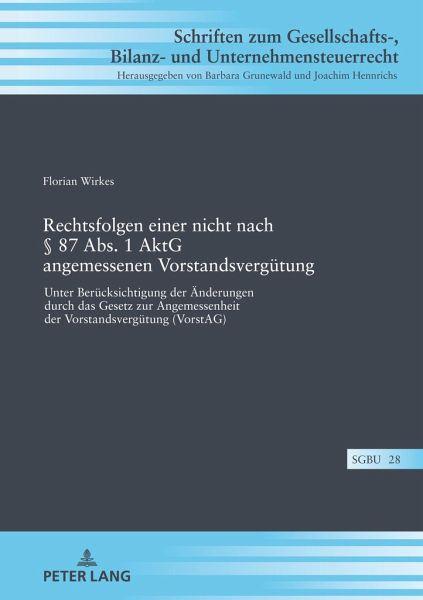 Rechtsfolgen einer nicht nach § 87 Abs. 1 AktG angemessenen Vorstandsvergütung - Wirkes, Florian