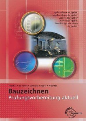 Prüfungsvorbereitung aktuell Bauzeichnen - Peschel, Peter; Reinecke, Hans-Joachim; Schulzig, Sven; Vogel, Volker; Wachter, Tanja
